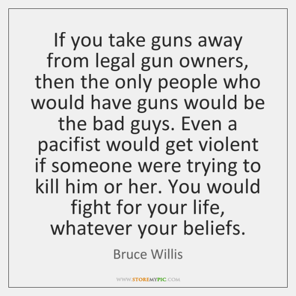 If you take guns away from legal gun owners, then the only ...