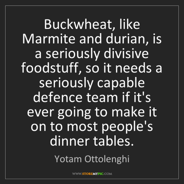Yotam Ottolenghi: Buckwheat, like Marmite and durian, is a seriously divisive...