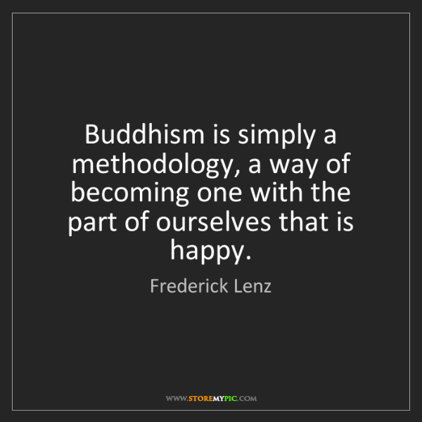 Frederick Lenz: Buddhism is simply a methodology, a way of becoming one...
