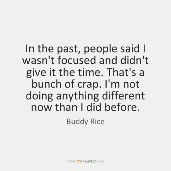In the past, people said I wasn't focused and didn't give it ...