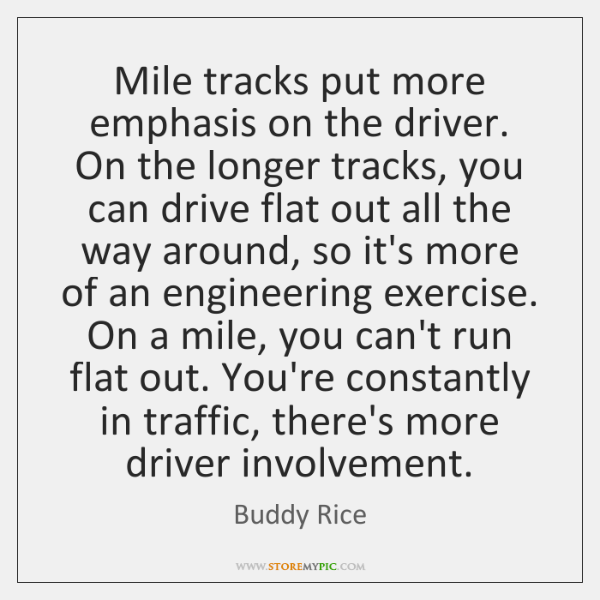Mile tracks put more emphasis on the driver. On the longer tracks, ...
