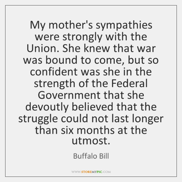 My mother's sympathies were strongly with the Union. She knew that war ...
