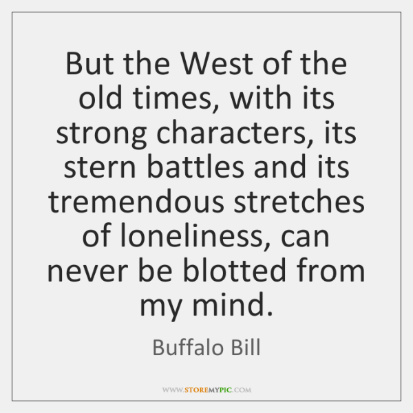 But the West of the old times, with its strong characters, its ...