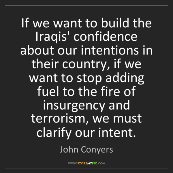 John Conyers: If we want to build the Iraqis' confidence about our...