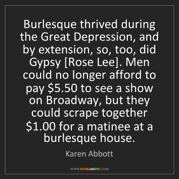 Karen Abbott: Burlesque thrived during the Great Depression, and by...