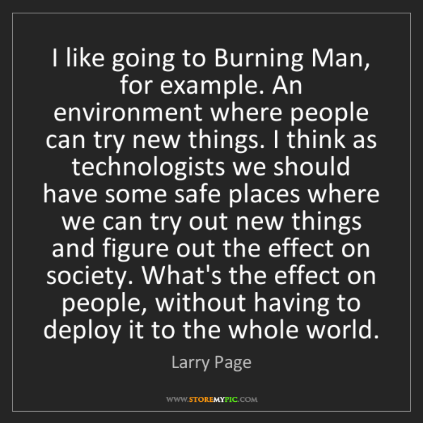 Larry Page: I like going to Burning Man, for example. An environment...
