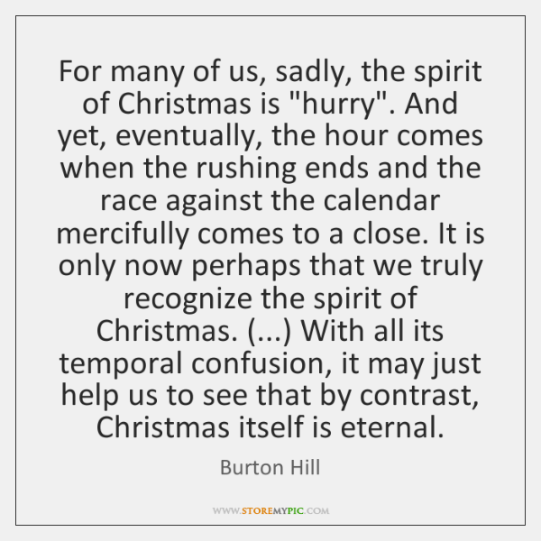 "For many of us, sadly, the spirit of Christmas is ""hurry"". And ..."