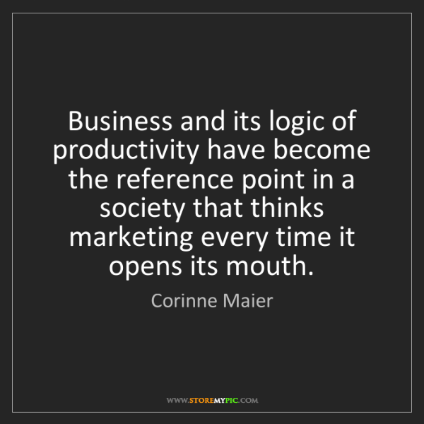 Corinne Maier: Business and its logic of productivity have become the...