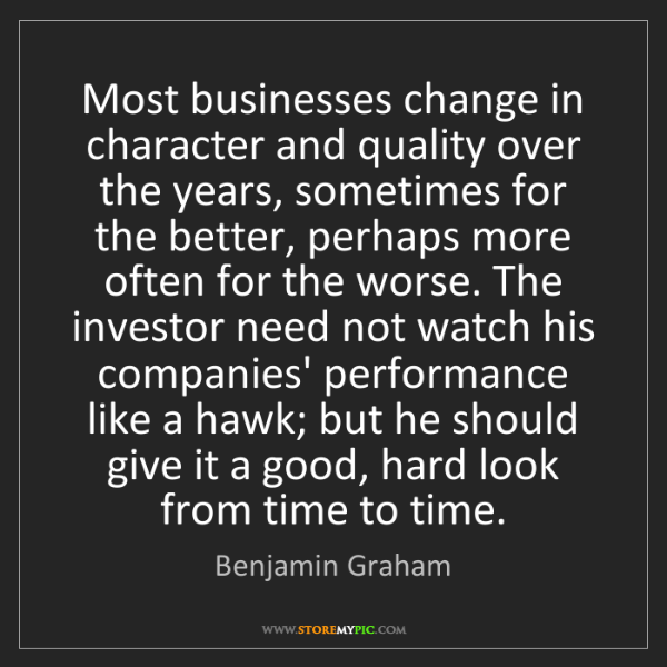 Benjamin Graham: Most businesses change in character and quality over...