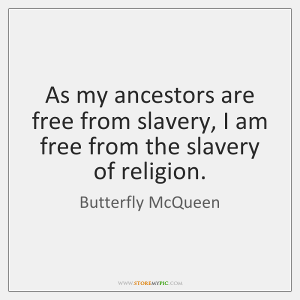 As my ancestors are free from slavery, I am free from the ...
