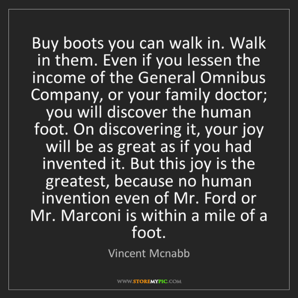 Vincent Mcnabb: Buy boots you can walk in. Walk in them. Even if you...