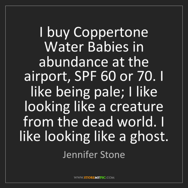 Jennifer Stone: I buy Coppertone Water Babies in abundance at the airport,...