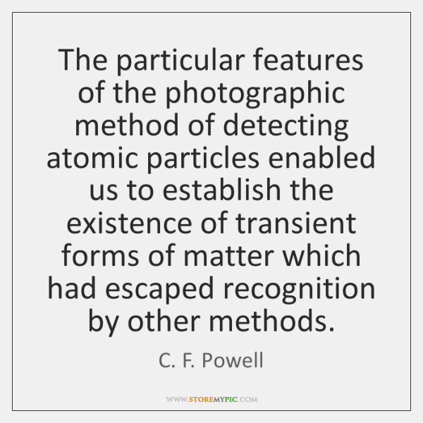 The particular features of the photographic method of detecting atomic particles enabled ...
