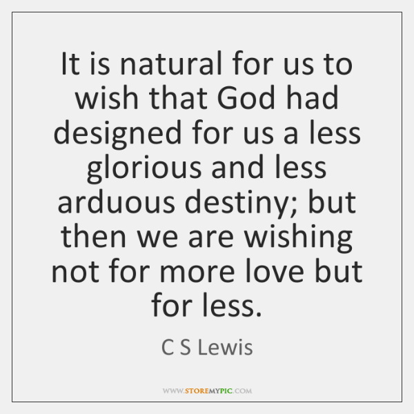 It is natural for us to wish that God had designed for ...