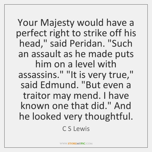 """Your Majesty would have a perfect right to strike off his head,"""" ..."""