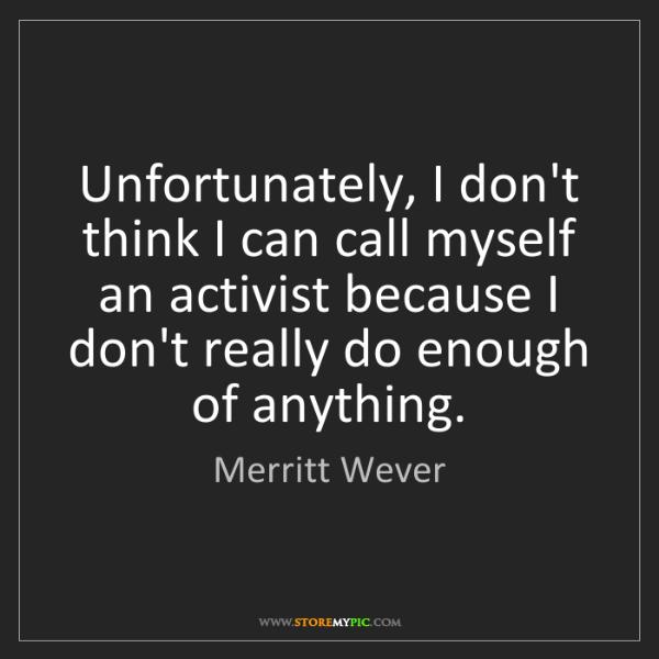 Merritt Wever: Unfortunately, I don't think I can call myself an activist...