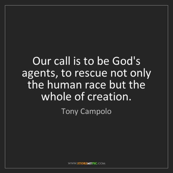 Tony Campolo: Our call is to be God's agents, to rescue not only the...
