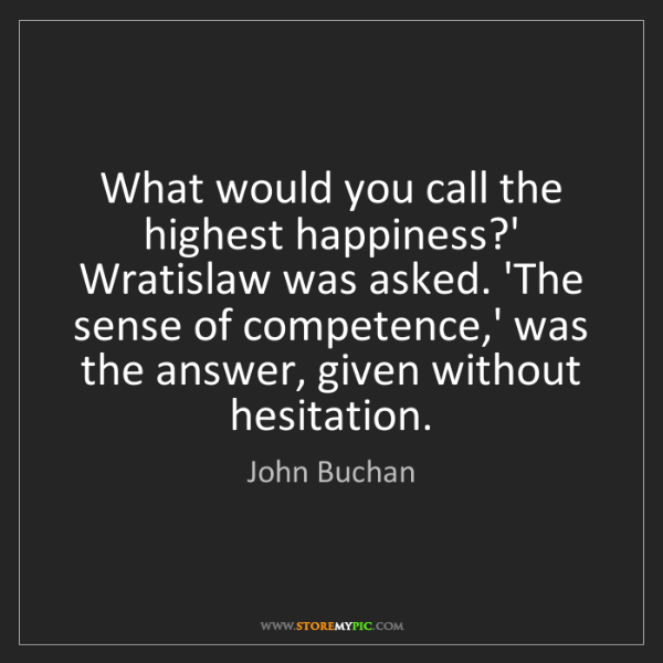 John Buchan: What would you call the highest happiness?' Wratislaw...
