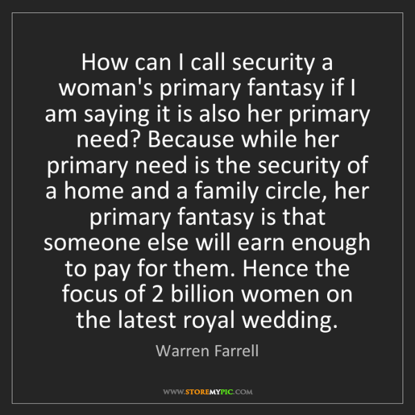Warren Farrell: How can I call security a woman's primary fantasy if...