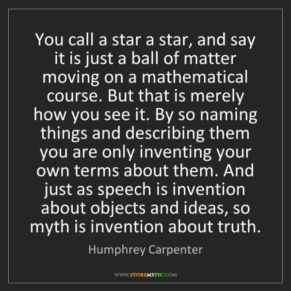 Humphrey Carpenter: You call a star a star, and say it is just a ball of...