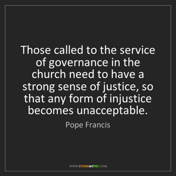 Pope Francis: Those called to the service of governance in the church...