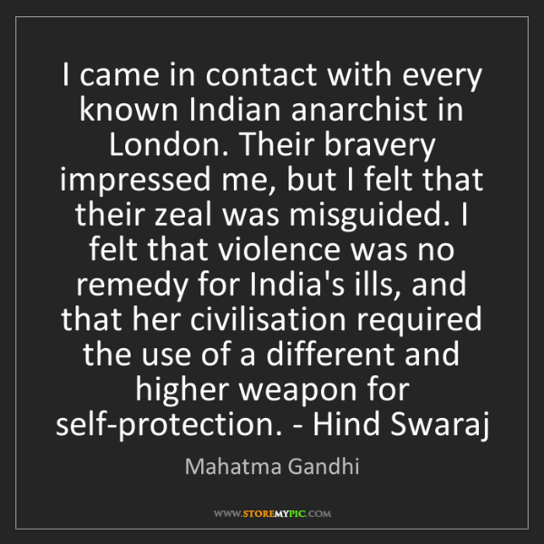 Mahatma Gandhi: I came in contact with every known Indian anarchist in...