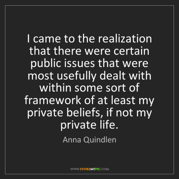 Anna Quindlen: I came to the realization that there were certain public...