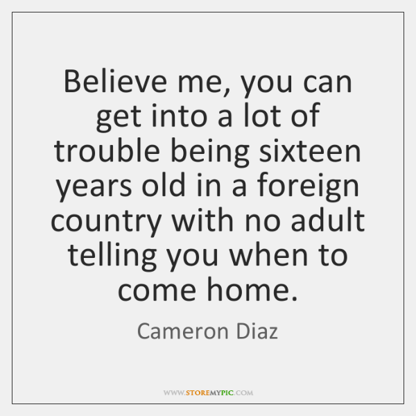 Believe me, you can get into a lot of trouble being sixteen ...