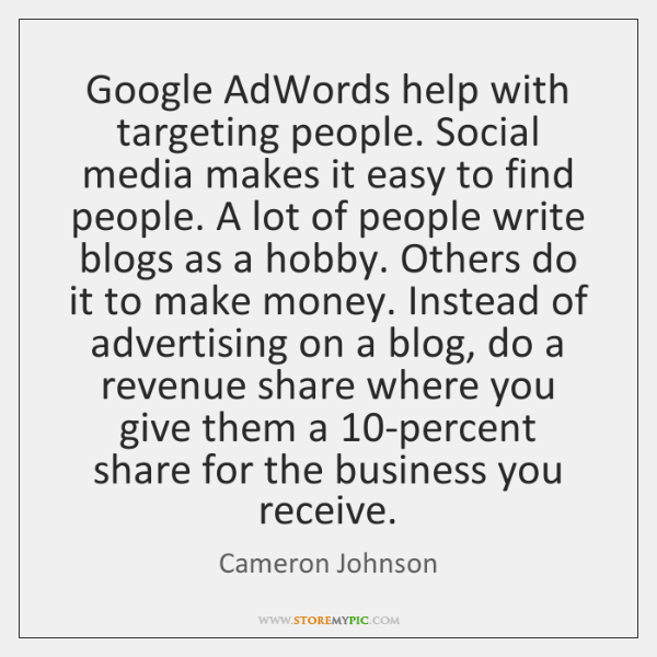 Google AdWords help with targeting people. Social media makes it easy to ...