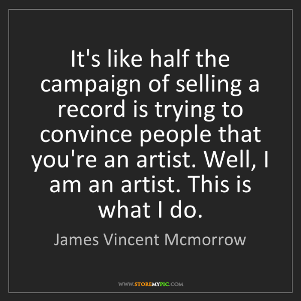 James Vincent Mcmorrow: It's like half the campaign of selling a record is trying...