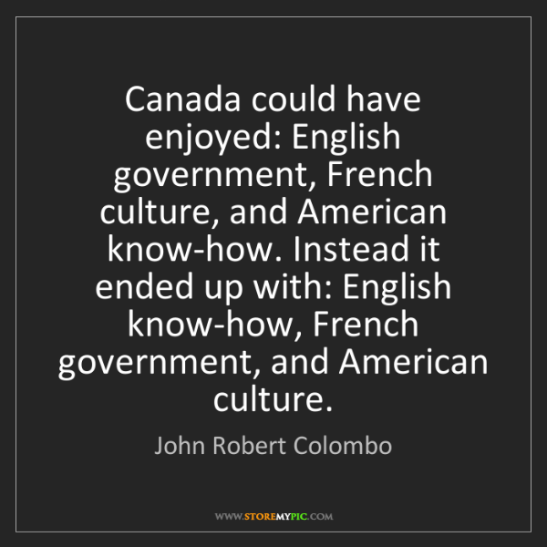 John Robert Colombo: Canada could have enjoyed: English government, French...