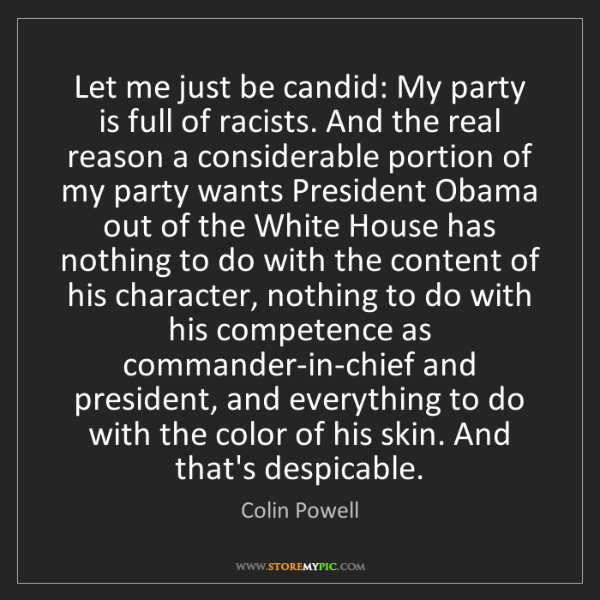 Colin Powell: Let me just be candid: My party is full of racists. And...