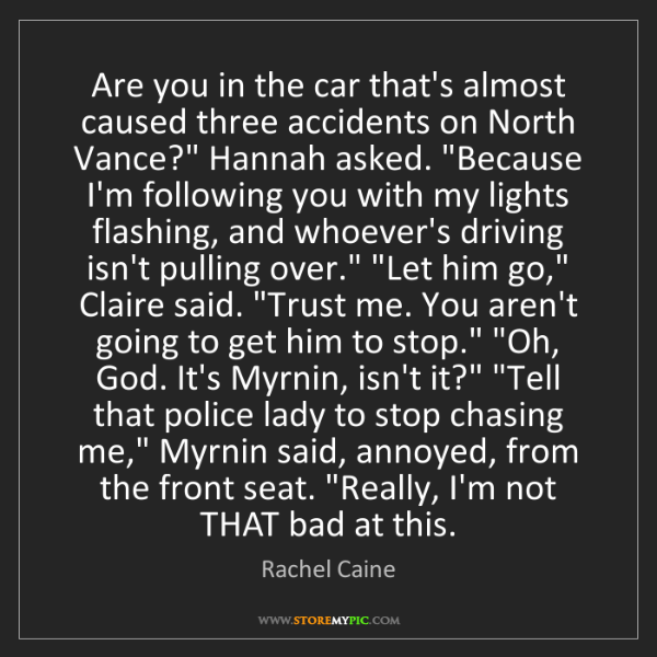 Rachel Caine: Are you in the car that's almost caused three accidents...