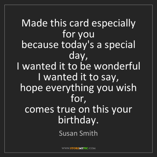 Susan Smith: Made this card especially for you  because today's a...