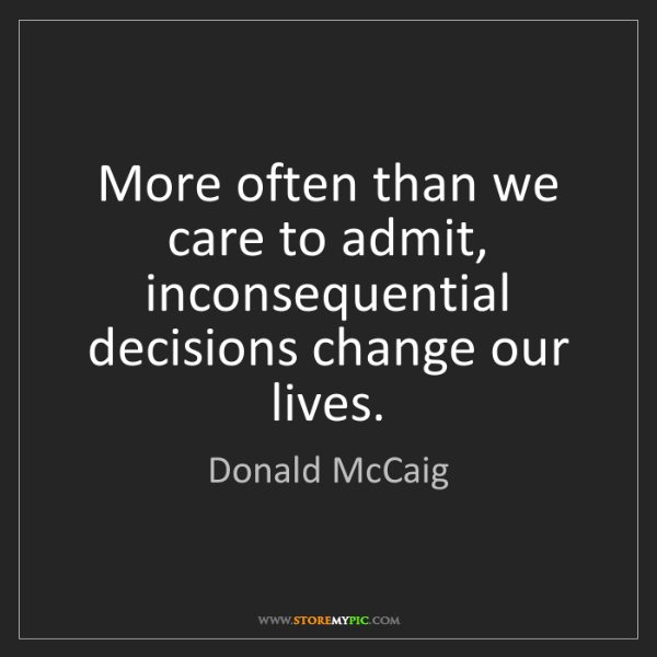 Donald McCaig: More often than we care to admit, inconsequential decisions...