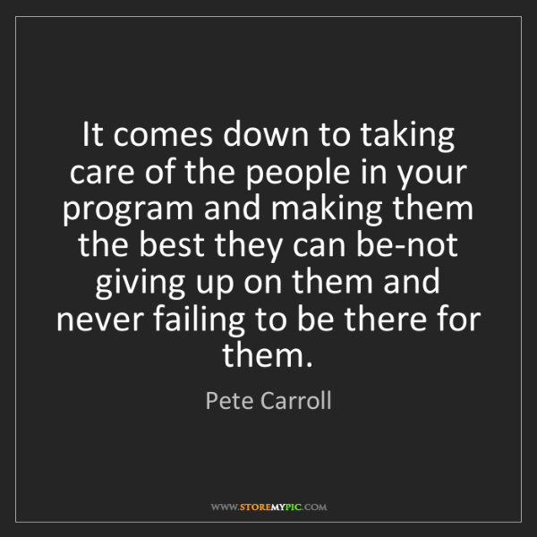 Pete Carroll: It comes down to taking care of the people in your program...