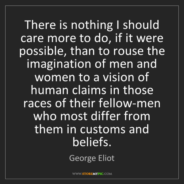 George Eliot: There is nothing I should care more to do, if it were...
