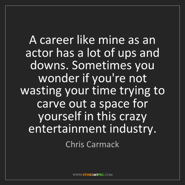 Chris Carmack: A career like mine as an actor has a lot of ups and downs....