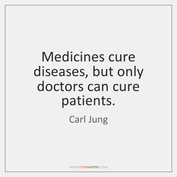 Medicines cure diseases, but only doctors can cure patients.