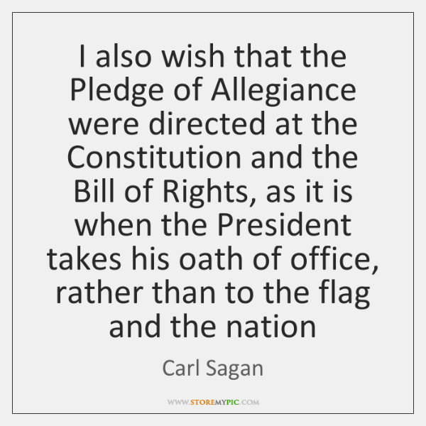 I also wish that the Pledge of Allegiance were directed at the ...