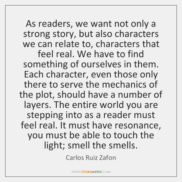 As readers, we want not only a strong story, but also characters ...