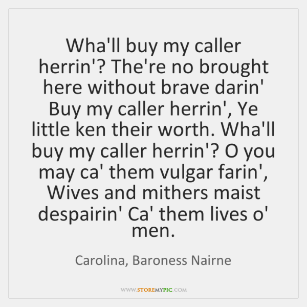 Wha'll buy my caller herrin'? The're no brought here without brave darin' ...