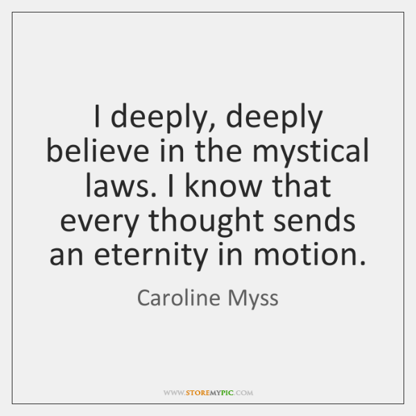 I deeply, deeply believe in the mystical laws. I know that every ...