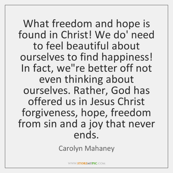 What freedom and hope is found in Christ! We do' need to ...
