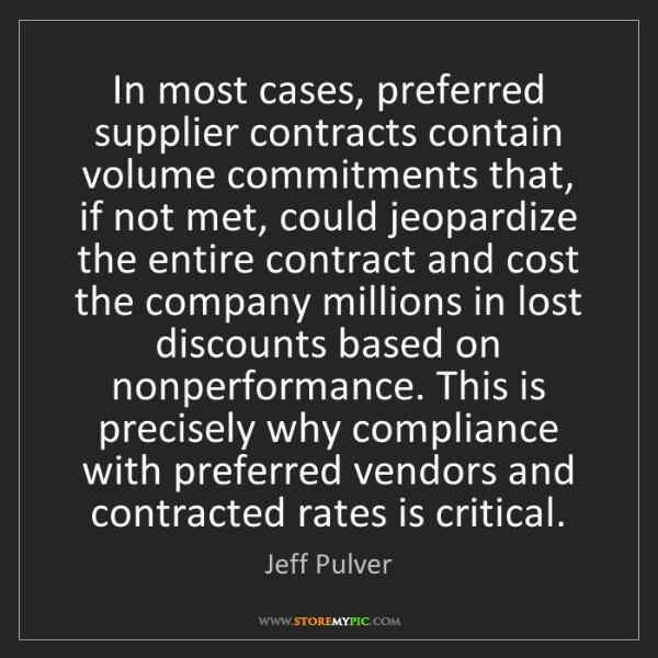 Jeff Pulver: In most cases, preferred supplier contracts contain volume...