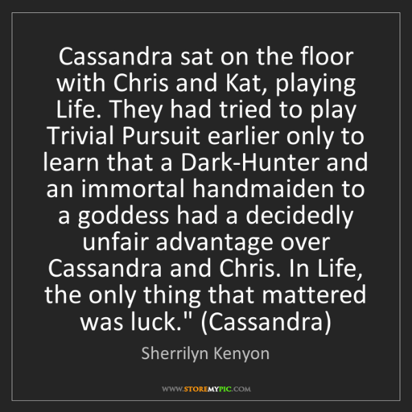 Sherrilyn Kenyon: Cassandra sat on the floor with Chris and Kat, playing...