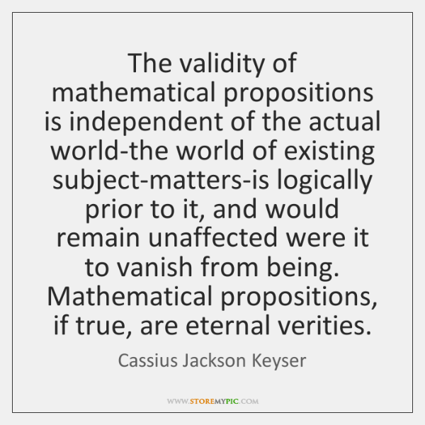 The validity of mathematical propositions is independent of the actual world-the world ...