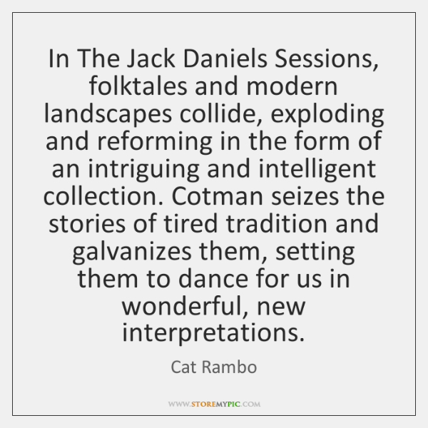 In The Jack Daniels Sessions, folktales and modern landscapes collide, exploding and ...