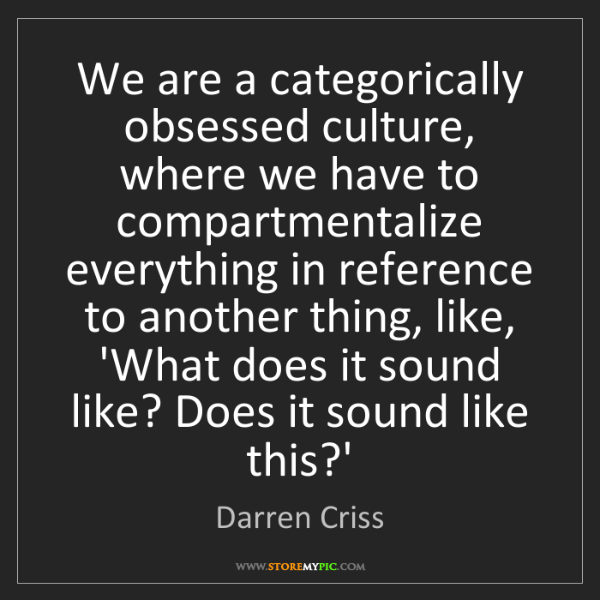Darren Criss: We are a categorically obsessed culture, where we have...