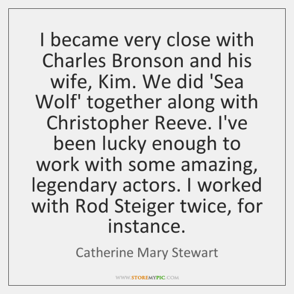 I became very close with Charles Bronson and his wife, Kim. We ...